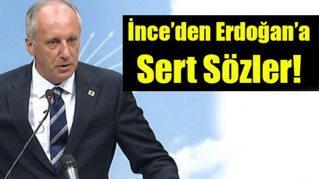 İnce'den Erdoğan'a Sert Sözler
