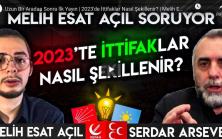 Serdar Arseven'den Uzun Bir Aradan Sonra İlk Yayın   2023'de İttifaklar Nasıl Şekillenir?   Melih Esat Açıl soruyor.