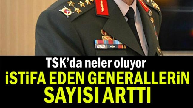 İstifa eden Generallerin sayısı arttı