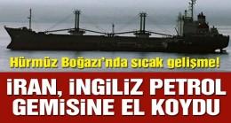 İran, İngiliz petrol gemisine el koydu!