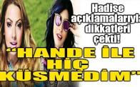 """HADİSE: """"HANDE YENER'LE HİÇ KÜSMEDİM!"""""""