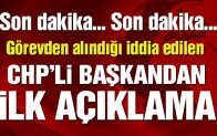 Görevden alındığı iddia edilen CHP'li belediye başkanından ilk açıklama
