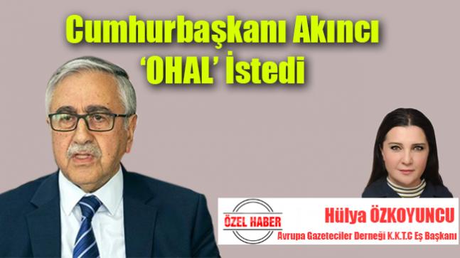 KKTC Cumhurbaşkanı Akıncı 'OHAL' İstedi