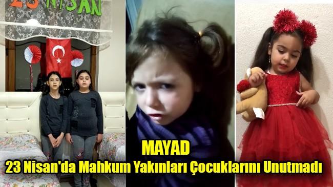 MAYAD 23 Nisan'da Mahkum Yakınları Çocuklarını Unutmadı