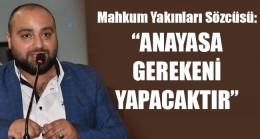Mahkum Yakınları Sözcüsü: ANAYASA GEREKENİ YAPACAKTIR