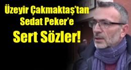 Üzeyir Çakmaktaş'tan Sedat Peker'e Sert Sözler