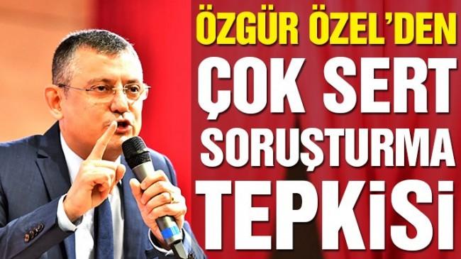 CHP'li Özgür Özel'den soruşturma tepkisi