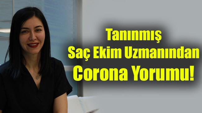 Tanınmış Saç Ekim Uzmanından Corona Yorumu!