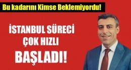 İSTANBUL SÜRECİ HIZLI BAŞLADI!