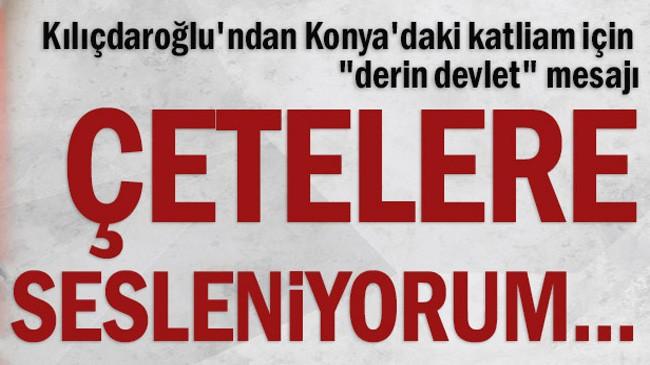 """Kılıçdaroğlu'ndan Konya'daki katliam için """"derin devlet"""" mesajı"""