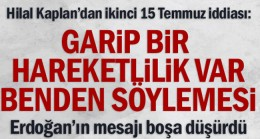 Hilal Kaplan'dan ikinci 15 Temmuz iddiası