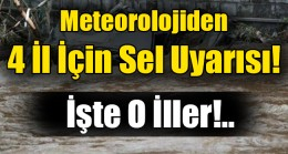 Meteorolojiden  4 İl İçin Sel Uyarısı!