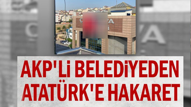AKP'li belediyeden Atatürk'e hakaret