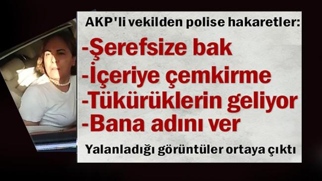 AKP'li Zeynep Gül Yılmaz'dan Türk polisine hakaret: Şerefsize bak