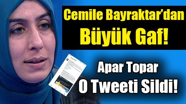 Cemile Bayraktar'dan Büyük Gaf, Hemen o Tweeti Sildi!