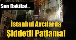 İstanbul Avcılarda patlama!