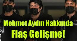 Mehmet Aydın Hakkında Flaş Gelişme!