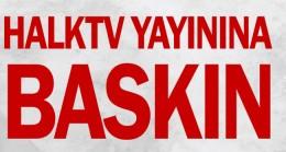HalkTV yayınına baskın