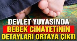 Devlet yuvasında bebek cinayetinin detayları ortaya çıktı