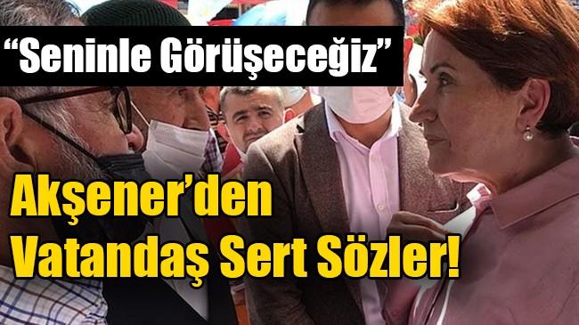 """Akşener'den """"Kılıçdaroğlu'nun koluna giriyorsun"""" diyen yurttaşa sert tepki"""
