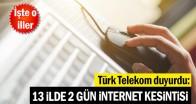 Türk Telekom duyurdu: 13 ilde 2 gün internet kesintisi