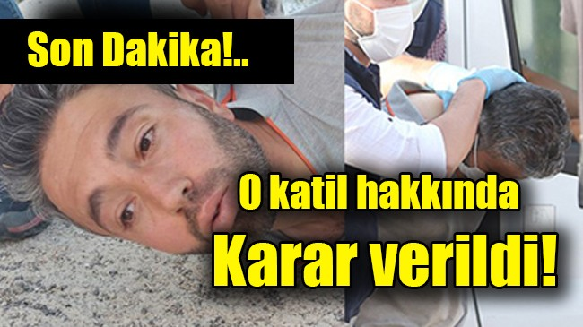 Konya'daki katliamın faili hakkında karar verildi