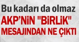 """Bu kadarı da olmaz… AKP'nin """"birlik"""" mesajından ne çıktı"""