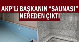 AKP'li başkanın saunası nereden çıktı