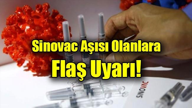 Sinovac aşısı olanlara uyarı