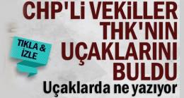 CHP'li vekiller THK'nın uçaklarını buldu…