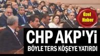 CHP AKP'yi böyle ters köşeye yatırdı