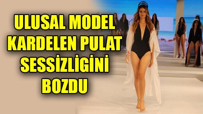 ULUSAL MODEL KARDELEN PULAT SESSİZLİGİNİ BOZDU