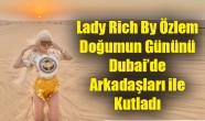 Lady Rich By Özlem Doğumun Gününü Dubai'de Arkadaşları ile Kutladı