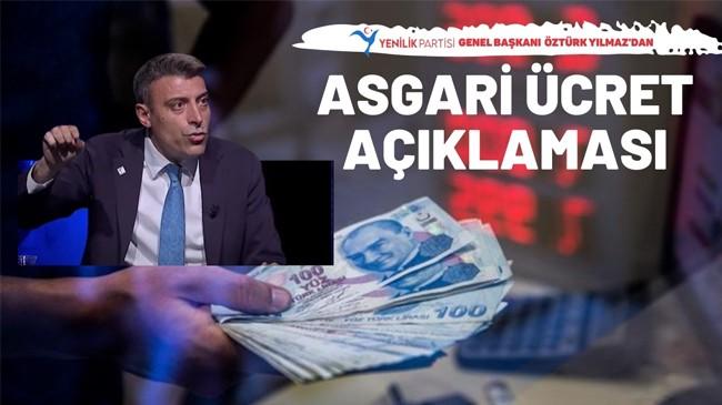 Yenilik Partisi Genel Başkanı Öztürk Yılmaz'dan Asgari ücret açıklaması