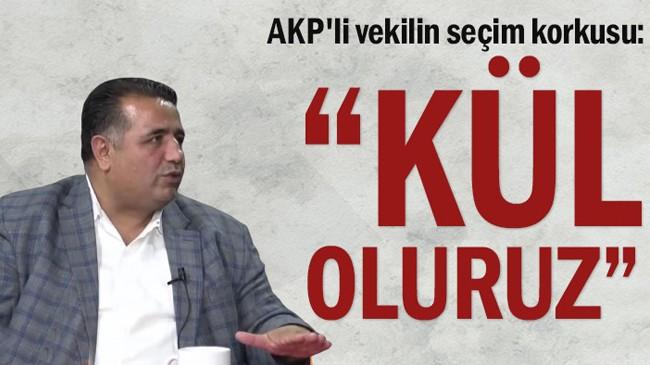 AKP'li vekilin seçim korkusu: Kül oluruz