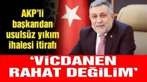 AKP'li başkandan usulsüz yıkım ihalesi konusunda itiraflar