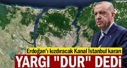 Erdoğan'ı kızdıracak Kanal İstanbul kararı