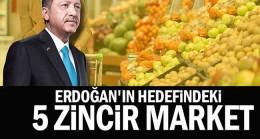 Erdoğan'ın hedefindeki 5 zincir market