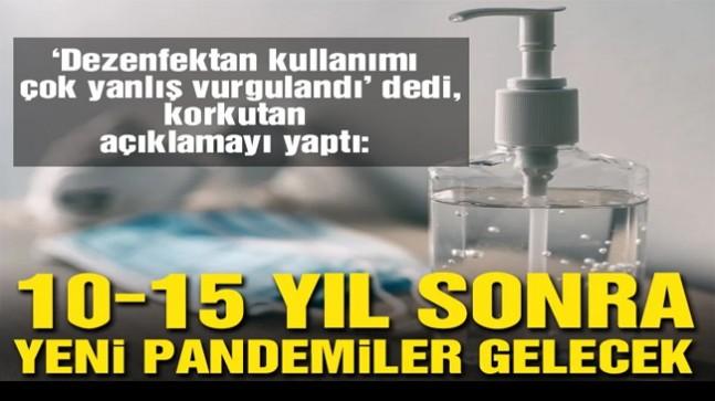 """""""10-15 yıl sonra yeni pandemiler gelecek"""""""