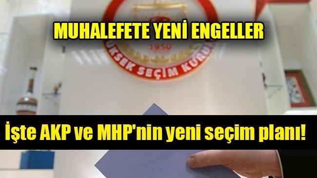 İşte AKP ve MHP'nin yeni seçim planı!