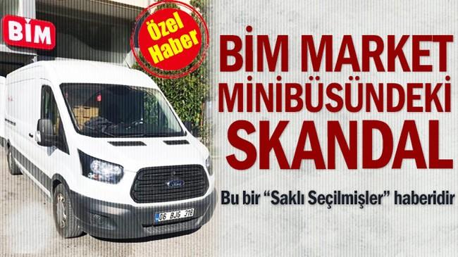 BİM market minibüsündeki skandal