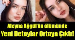 Aleyna Ağgül'ün ölümünde yeni detaylar ortaya çıktı