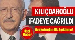 Kılıçdaroğlu ifadeye çağrıldı…