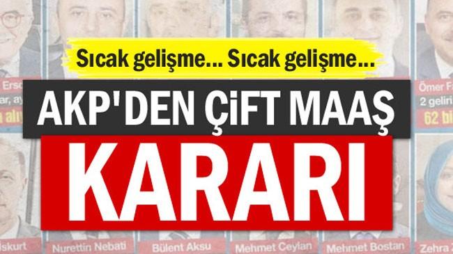 Sıcak gelişme… AKP'den çift maaş kararı
