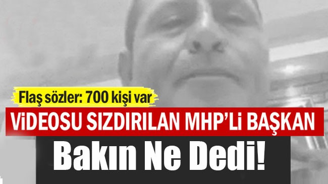 Videosu sızdırılan MHP'li Başkan konuştu