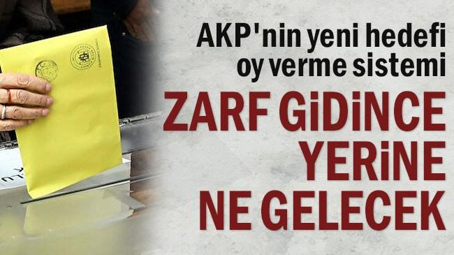 AKP'nin yeni hedefi oy verme sistemi… Zarf gidince yerine ne gelecek