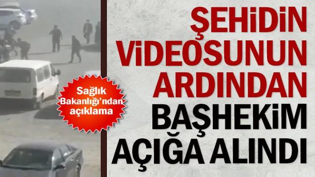 Şehidin videosunun ardından başhekim açığa alındı: Sağlık Bakanlığı'ndan açıklama