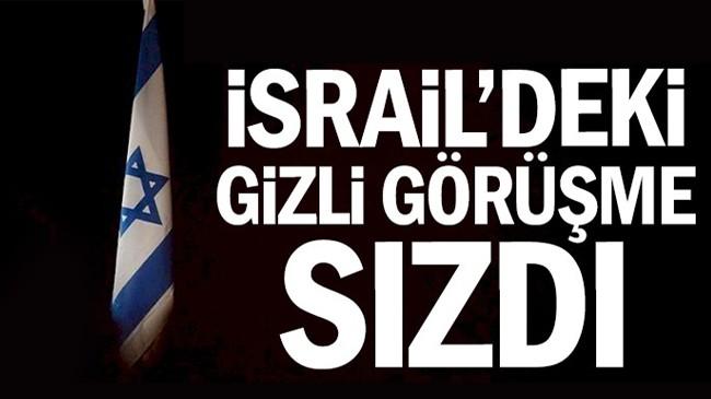 İsrail'deki Gizli Görüşme Sızdı