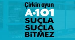 Çirkin oyun: A101 suçla suçla bitmez