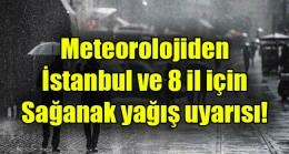 Meteorolojiden  İstanbul ve 8 il için Sağanak yağış uyarısı!
